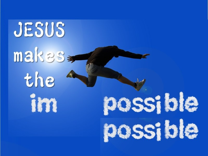Jesus Makes the Impossible Possible